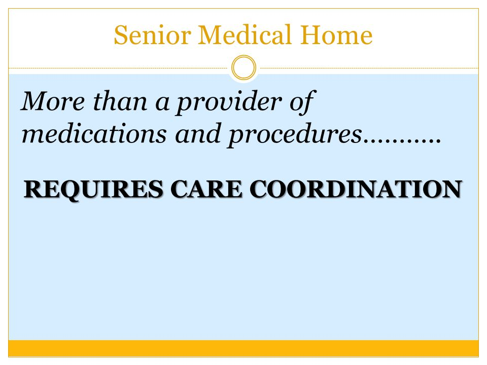 Senior Medical Home More than a provider of medications and procedures………..