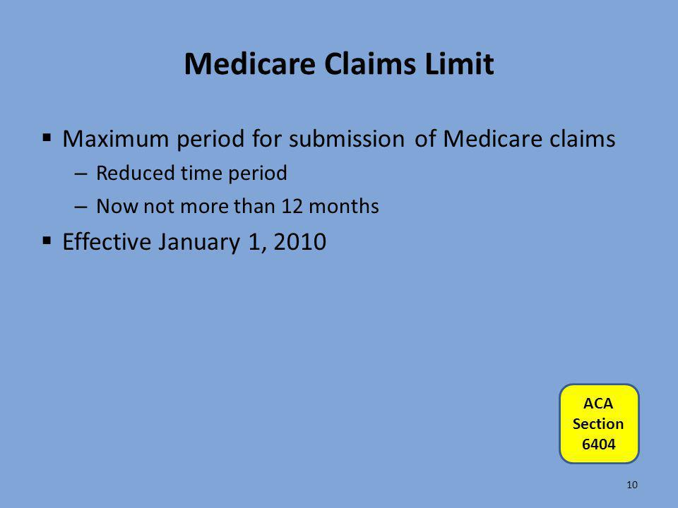 Medicare Claims Limit  Maximum period for submission of Medicare claims – Reduced time period – Now not more than 12 months  Effective January 1, 20