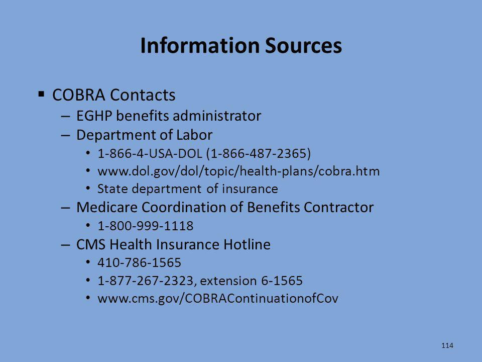 114 Information Sources  COBRA Contacts – EGHP benefits administrator – Department of Labor 1-866-4-USA-DOL (1-866-487-2365) www.dol.gov/dol/topic/he
