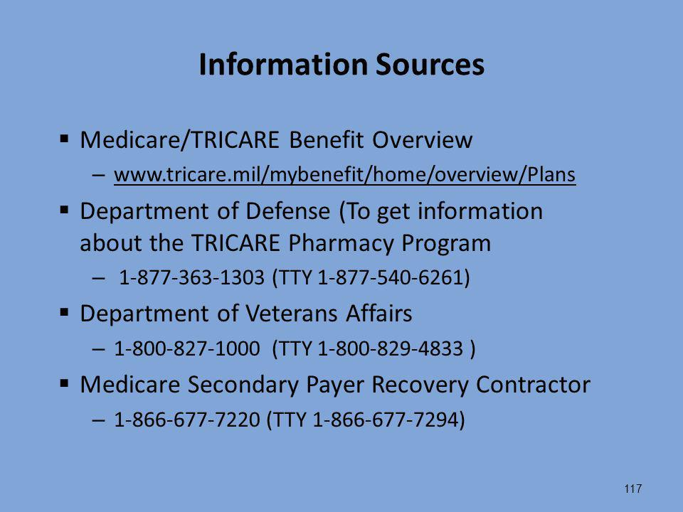 117 Information Sources  Medicare/TRICARE Benefit Overview – www.tricare.mil/mybenefit/home/overview/Plans www.tricare.mil/mybenefit/home/overview/Pl
