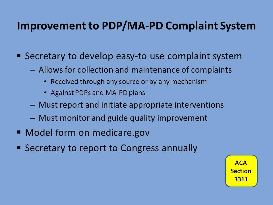 Improvement to PDP/MA-PD Complaint System  Secretary to develop easy-to use complaint system – Allows for collection and maintenance of complaints Re