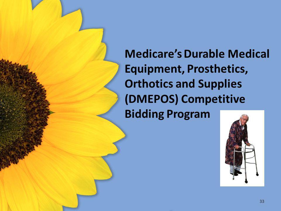 33 Medicare's Durable Medical Equipment, Prosthetics, Orthotics and Supplies (DMEPOS) Competitive Bidding Program