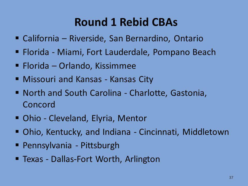 37 Round 1 Rebid CBAs  California – Riverside, San Bernardino, Ontario  Florida - Miami, Fort Lauderdale, Pompano Beach  Florida – Orlando, Kissimm