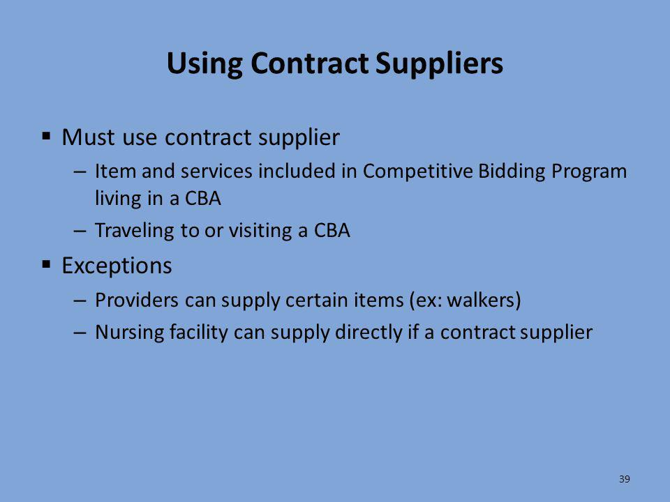 39 Using Contract Suppliers  Must use contract supplier – Item and services included in Competitive Bidding Program living in a CBA – Traveling to or