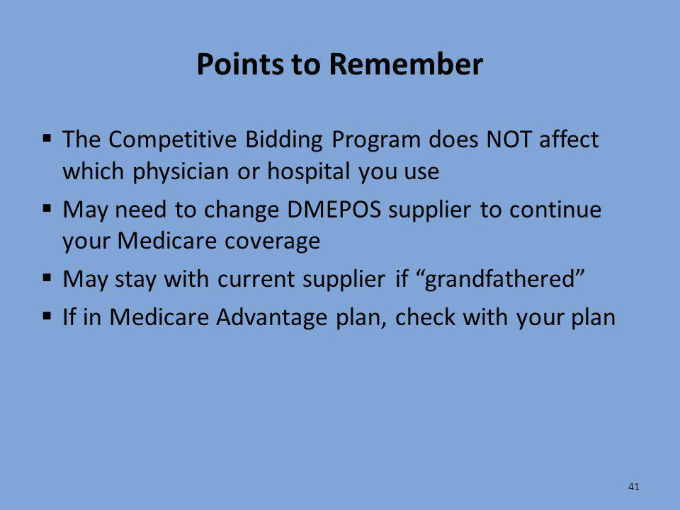 41 Points to Remember  The Competitive Bidding Program does NOT affect which physician or hospital you use  May need to change DMEPOS supplier to co