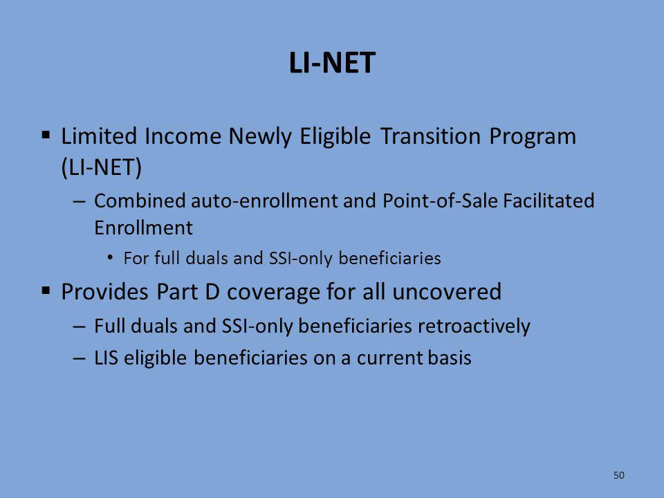 LI-NET  Limited Income Newly Eligible Transition Program (LI-NET) – Combined auto-enrollment and Point-of-Sale Facilitated Enrollment For full duals