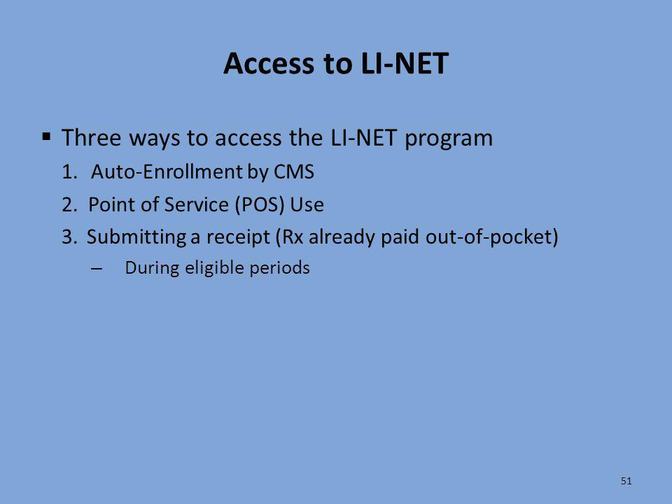 Access to LI-NET  Three ways to access the LI-NET program 1.Auto‐Enrollment by CMS 2. Point of Service (POS) Use 3.Submitting a receipt (Rx already p