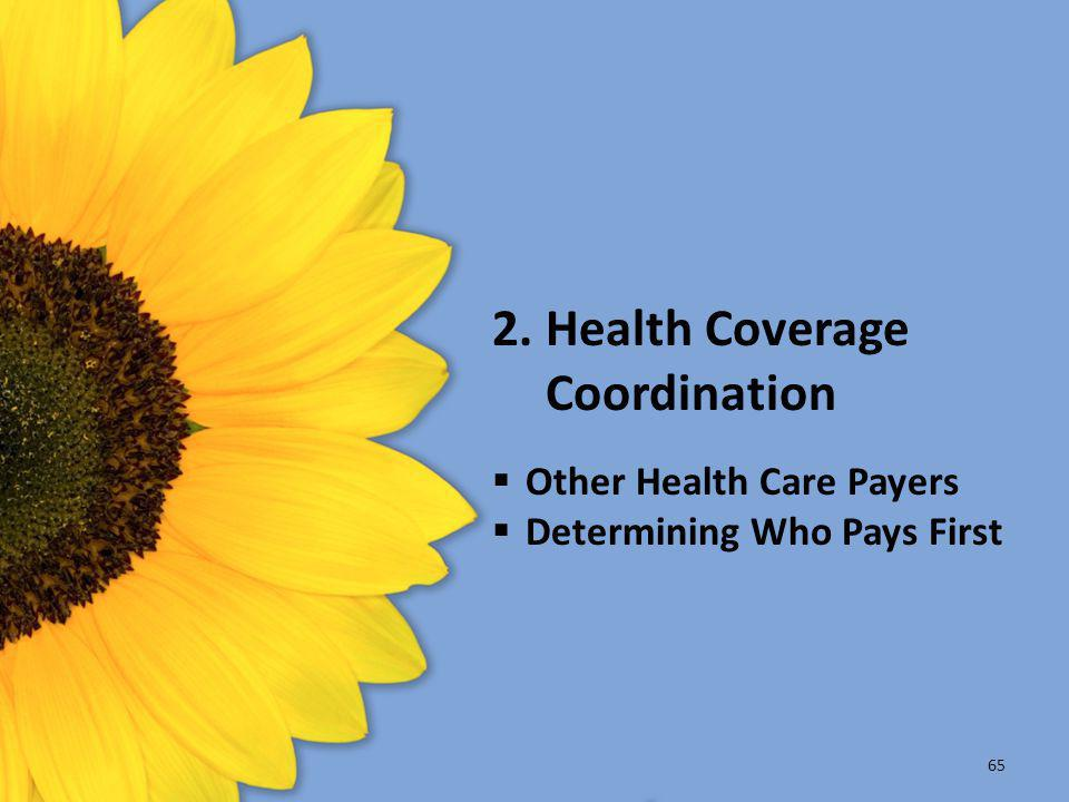 2. Health Coverage Coordination  Other Health Care Payers  Determining Who Pays First 65