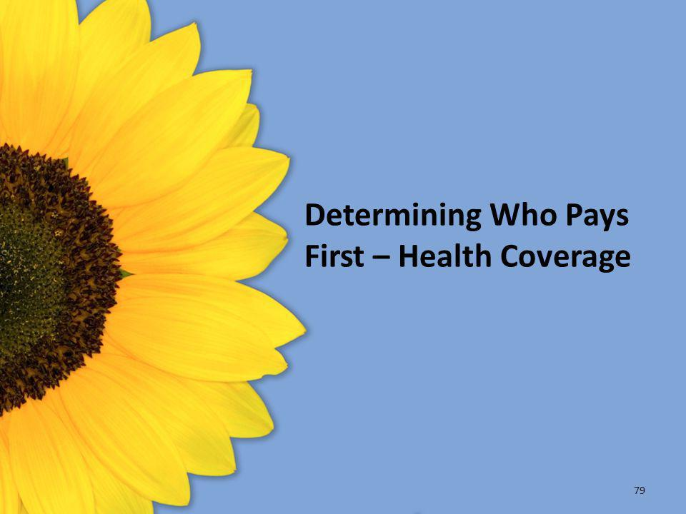 Determining Who Pays First – Health Coverage 79