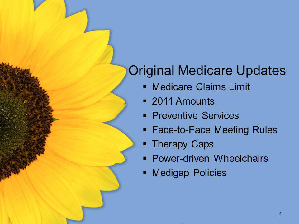 9 Original Medicare Updates  Medicare Claims Limit  2011 Amounts  Preventive Services  Face-to-Face Meeting Rules  Therapy Caps  Power-driven Wh