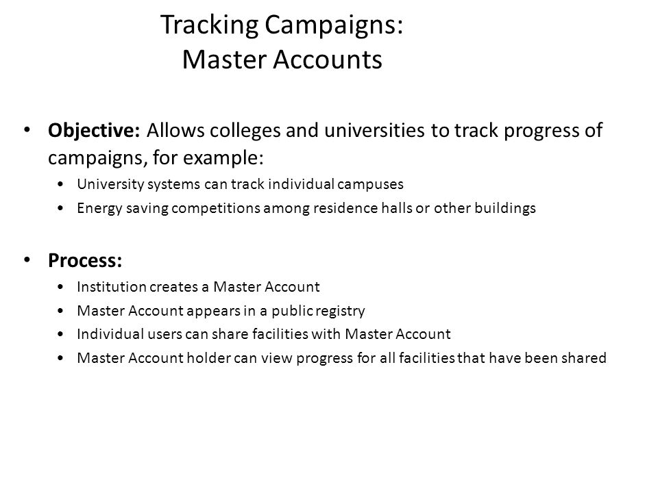 Tracking Campaigns: Master Accounts Objective: Allows colleges and universities to track progress of campaigns, for example: University systems can tr