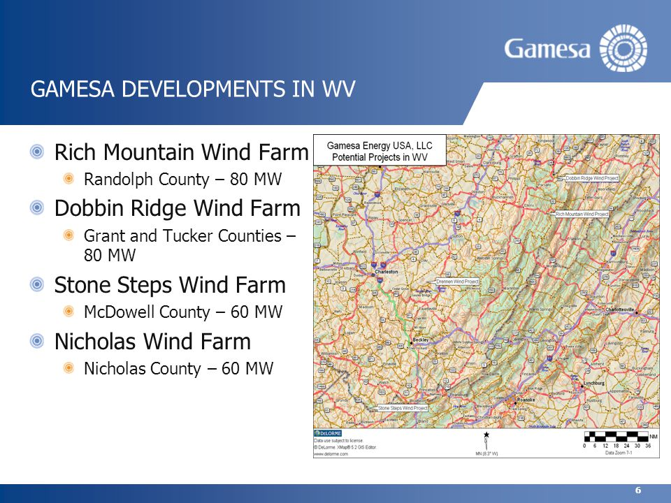 6 GAMESA DEVELOPMENTS IN WV Rich Mountain Wind Farm Randolph County – 80 MW Dobbin Ridge Wind Farm Grant and Tucker Counties – 80 MW Stone Steps Wind Farm McDowell County – 60 MW Nicholas Wind Farm Nicholas County – 60 MW
