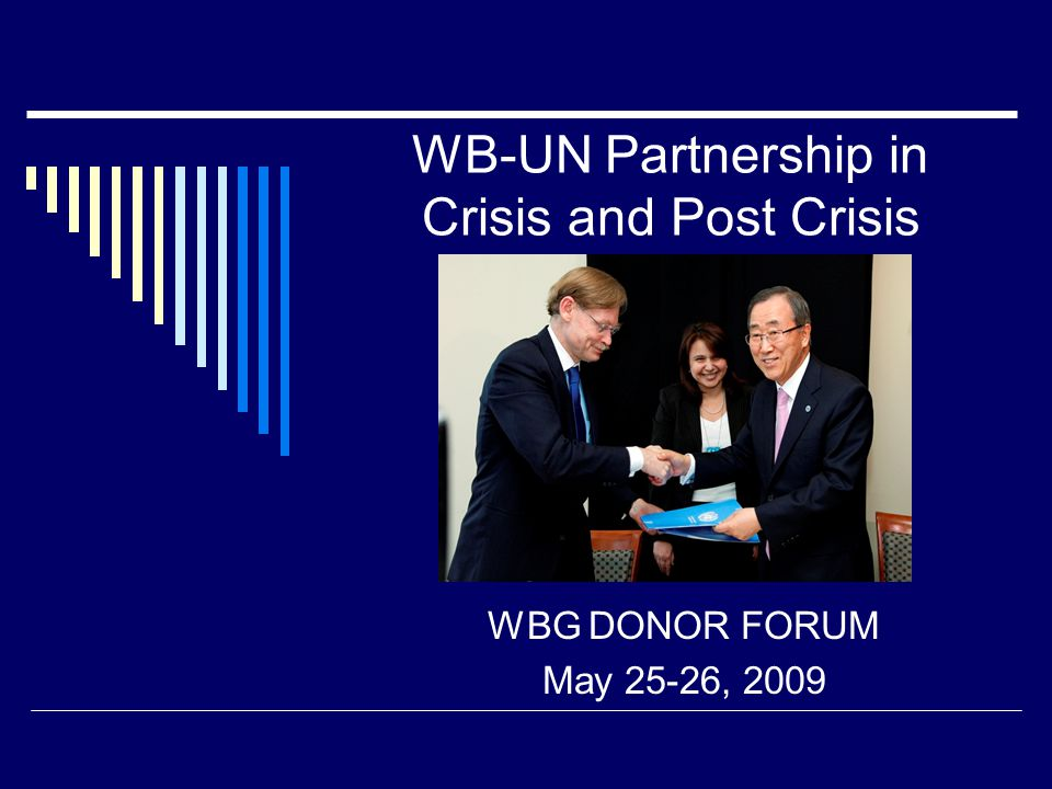 WB-UN Partnership in Crisis and Post Crisis WBG DONOR FORUM May 25-26, 2009