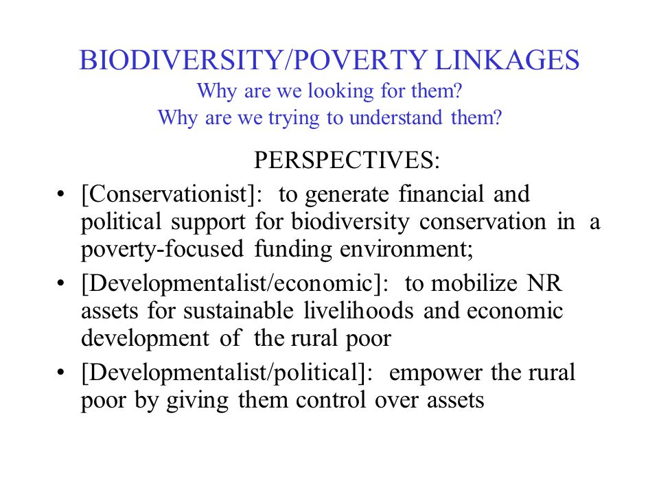 BIODIVERSITY/POVERTY LINKAGES Why are we looking for them.