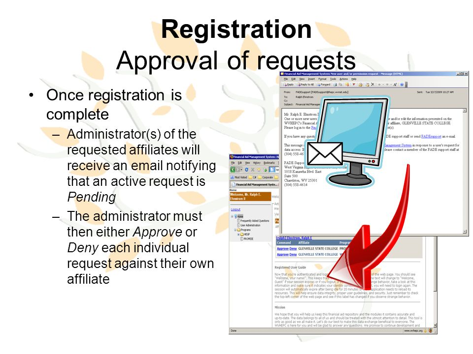 Registration Approval of requests Once registration is complete –Administrator(s) of the requested affiliates will receive an email notifying that an