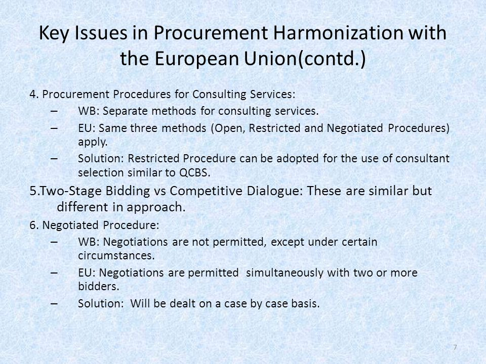 Key Issues in Procurement Harmonization with the European Union(contd.) 4. Procurement Procedures for Consulting Services: – WB: Separate methods for
