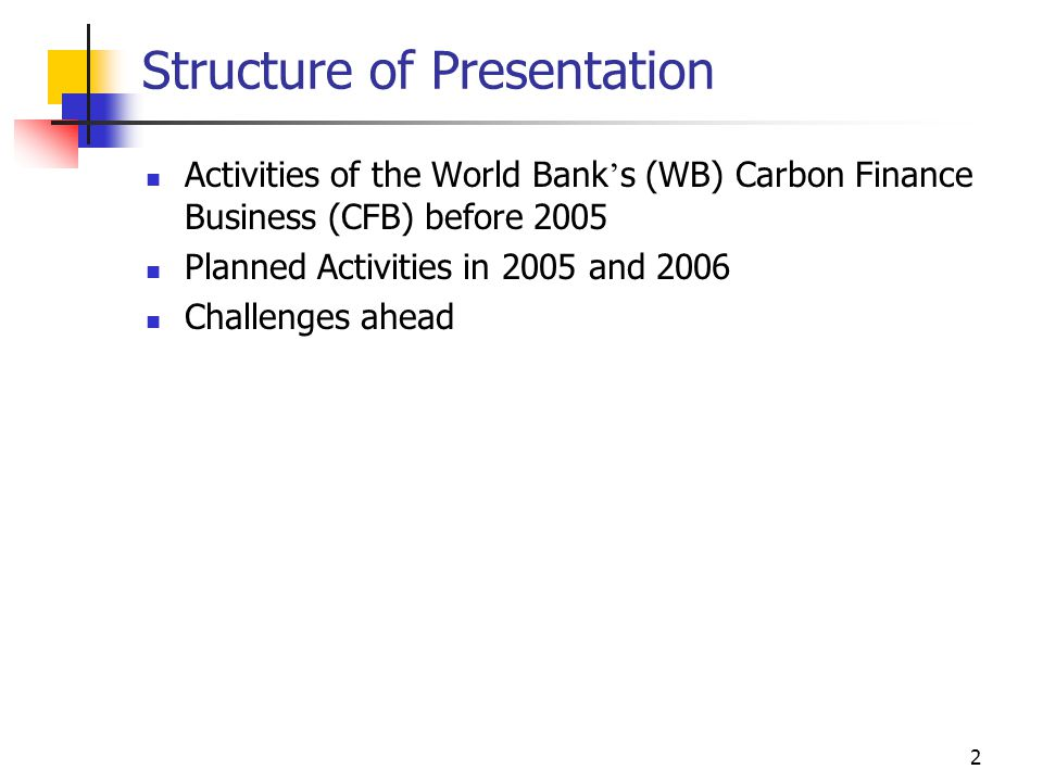 3 Carbon Finance Business Activities in ECA before 2005 Starting 1999: Projects and project related activities in Latvia, Bulgaria, Romania, Hungary, Czech, Poland, Moldavia, Ukraine Workshops and meetings 2001: PCF workshop in Szentendre (Hungary) 2002: PCF Meeting in Zakopane (Poland) 2003: PCF Workshop in Znojmo (Czech Republic) 2003: Country workshop in Czech 2003: PHRD grants for TA for Czech and Bulgaria 2003/2004: Greening Study for Bulgaria Since 2003: New EU member states are very active in Kyoto Protocol issues because of European Trading System