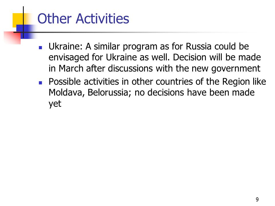 9 Other Activities Ukraine: A similar program as for Russia could be envisaged for Ukraine as well.