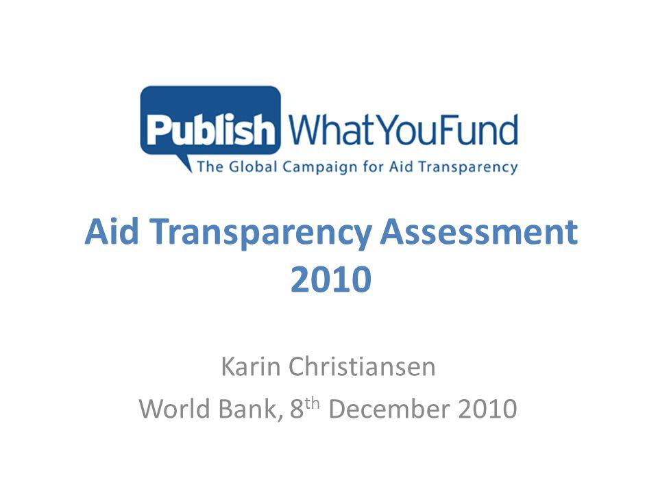 Aid Transparency Assessment 2010 Karin Christiansen World Bank, 8 th December 2010