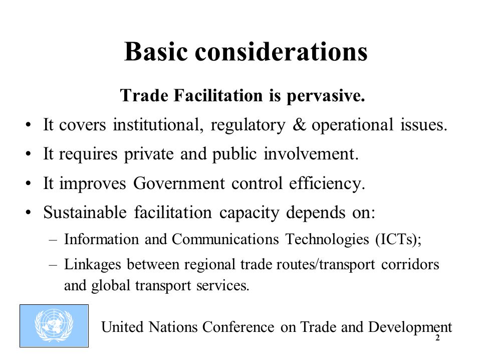 United Nations Conference on Trade and Development 2 Trade Facilitation is pervasive.