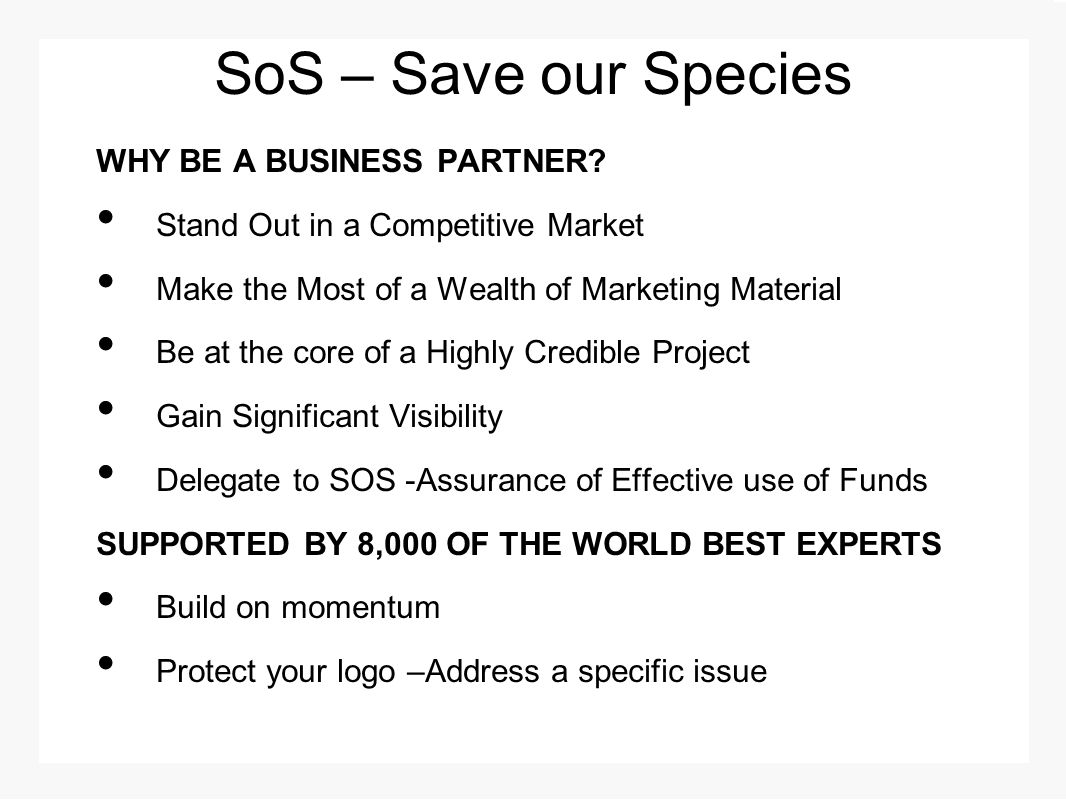 SoS – Save our Species WHY BE A BUSINESS PARTNER? Stand Out in a Competitive Market Make the Most of a Wealth of Marketing Material Be at the core of