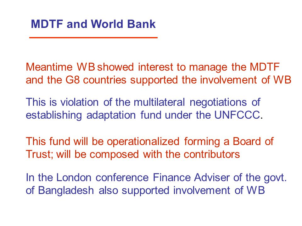 MDTF and World Bank Meantime WB showed interest to manage the MDTF and the G8 countries supported the involvement of WB This is violation of the multi