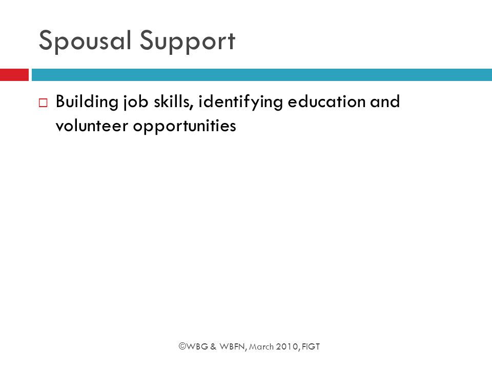 Spousal Support  Building job skills, identifying education and volunteer opportunities ©WBG & WBFN, March 2010, FIGT