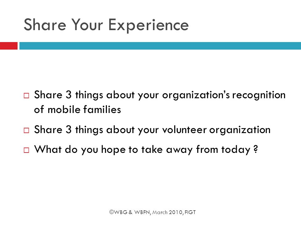 Share Your Experience  Share 3 things about your organization's recognition of mobile families  Share 3 things about your volunteer organization  What do you hope to take away from today .