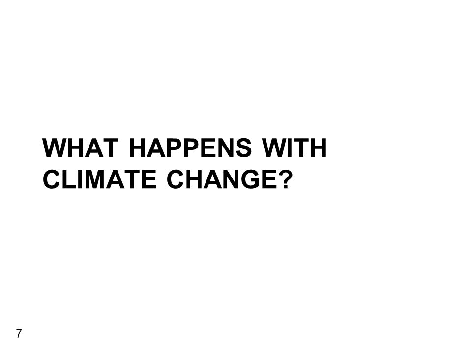 WHAT HAPPENS WITH CLIMATE CHANGE? 7