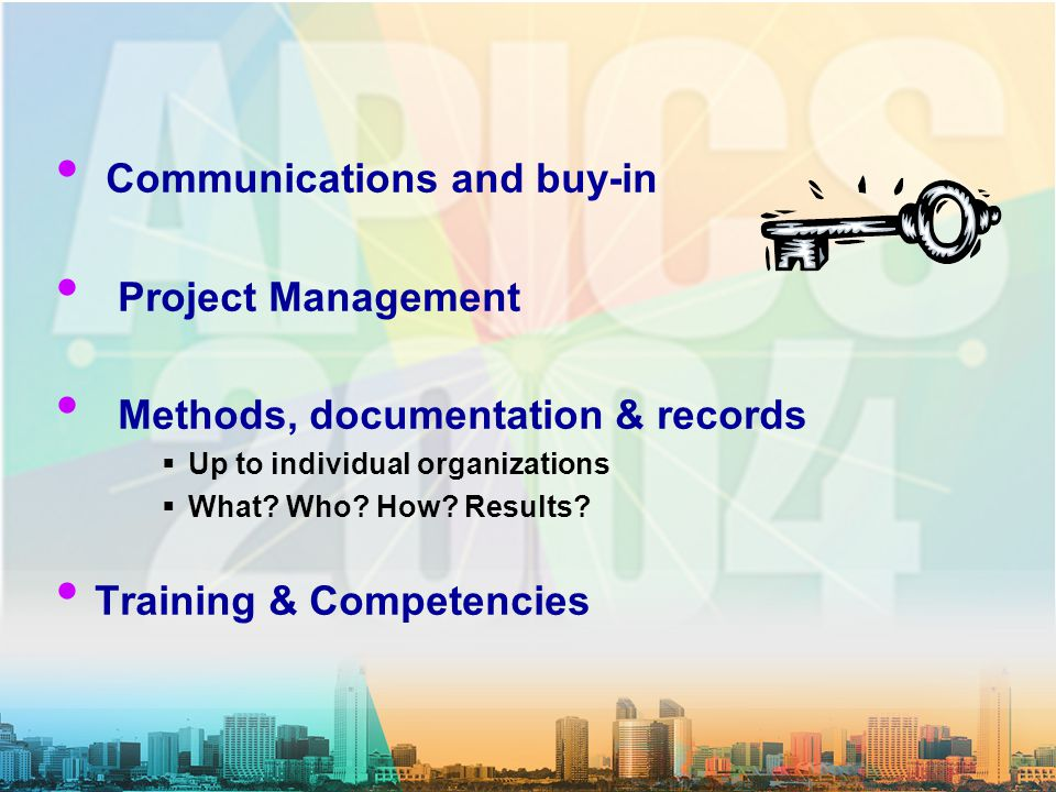Communications and buy-in Project Management Methods, documentation & records  Up to individual organizations  What.