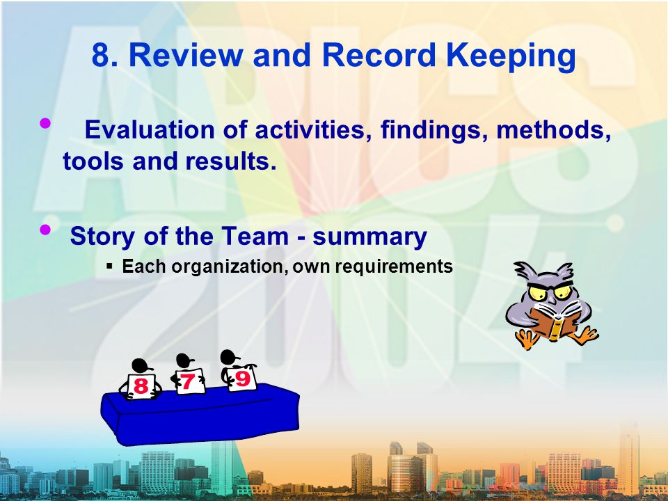8. Review and Record Keeping Evaluation of activities, findings, methods, tools and results.