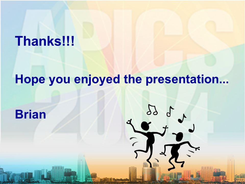 Thanks!!! Hope you enjoyed the presentation... Brian