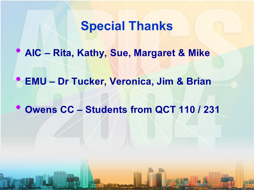 Special Thanks AIC – Rita, Kathy, Sue, Margaret & Mike EMU – Dr Tucker, Veronica, Jim & Brian Owens CC – Students from QCT 110 / 231