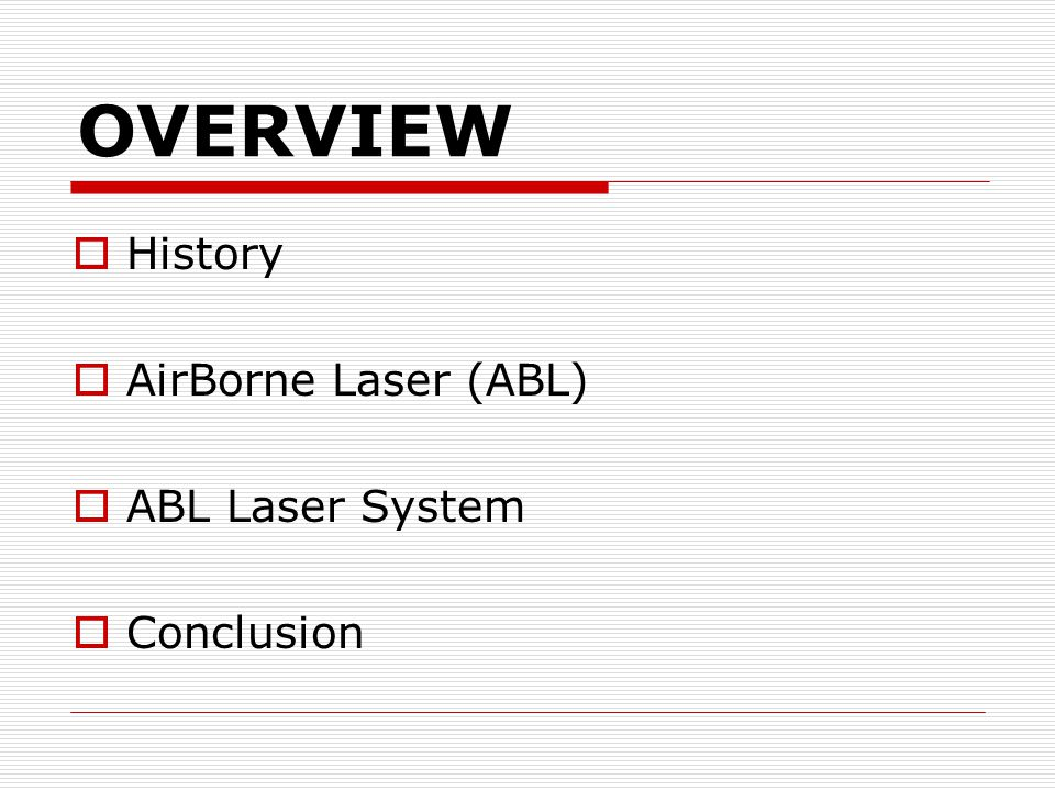 OVERVIEW  History  AirBorne Laser (ABL)  ABL Laser System  Conclusion
