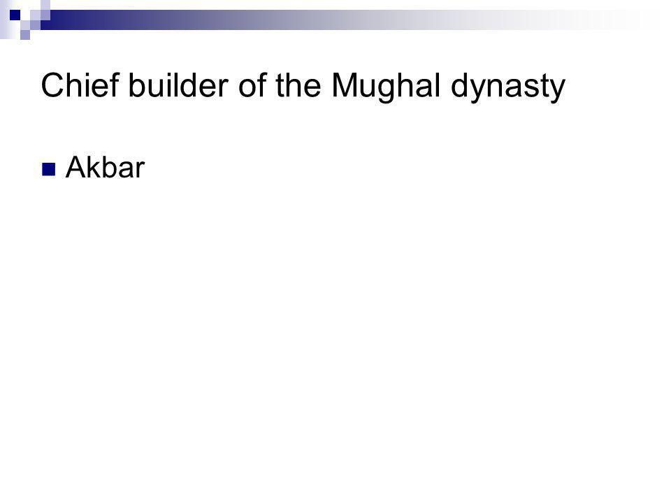Chief builder of the Mughal dynasty Akbar