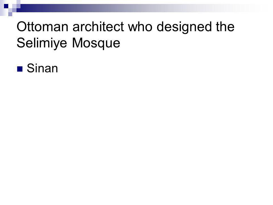 Ottoman architect who designed the Selimiye Mosque Sinan