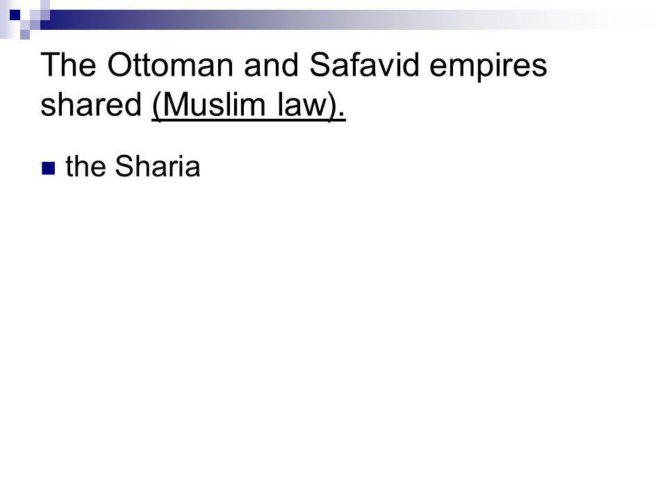 The Ottoman and Safavid empires shared (Muslim law). the Sharia
