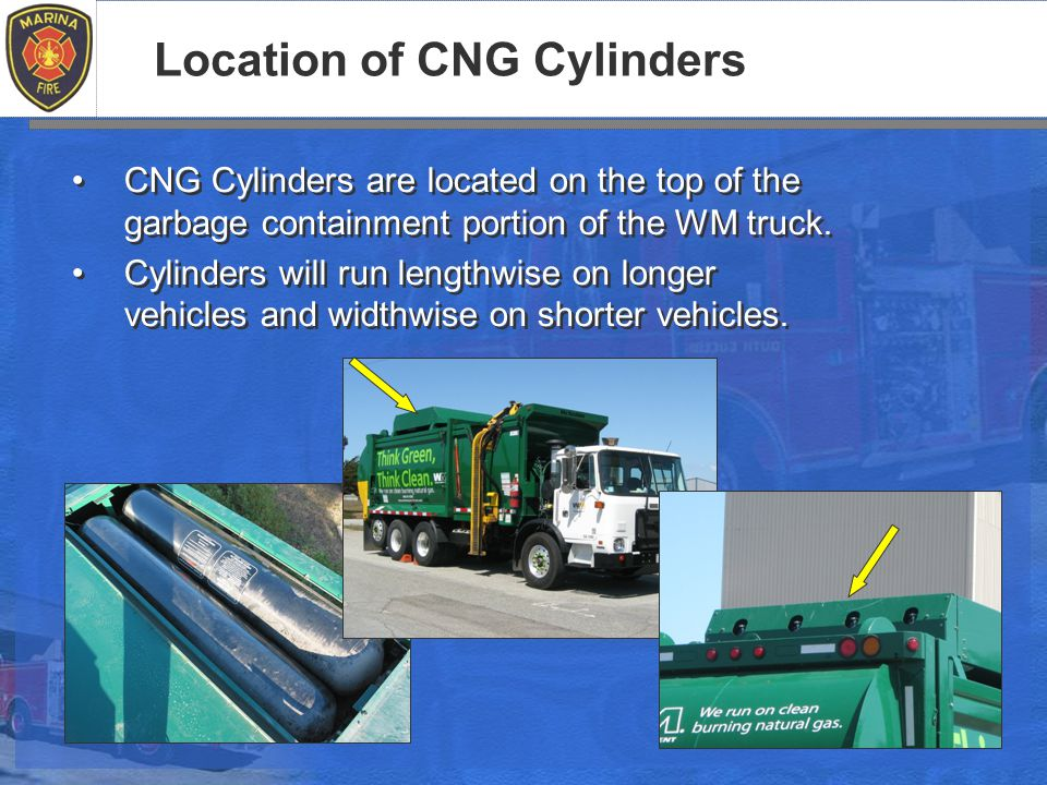 Location of CNG Cylinders CNG Cylinders are located on the top of the garbage containment portion of the WM truck.
