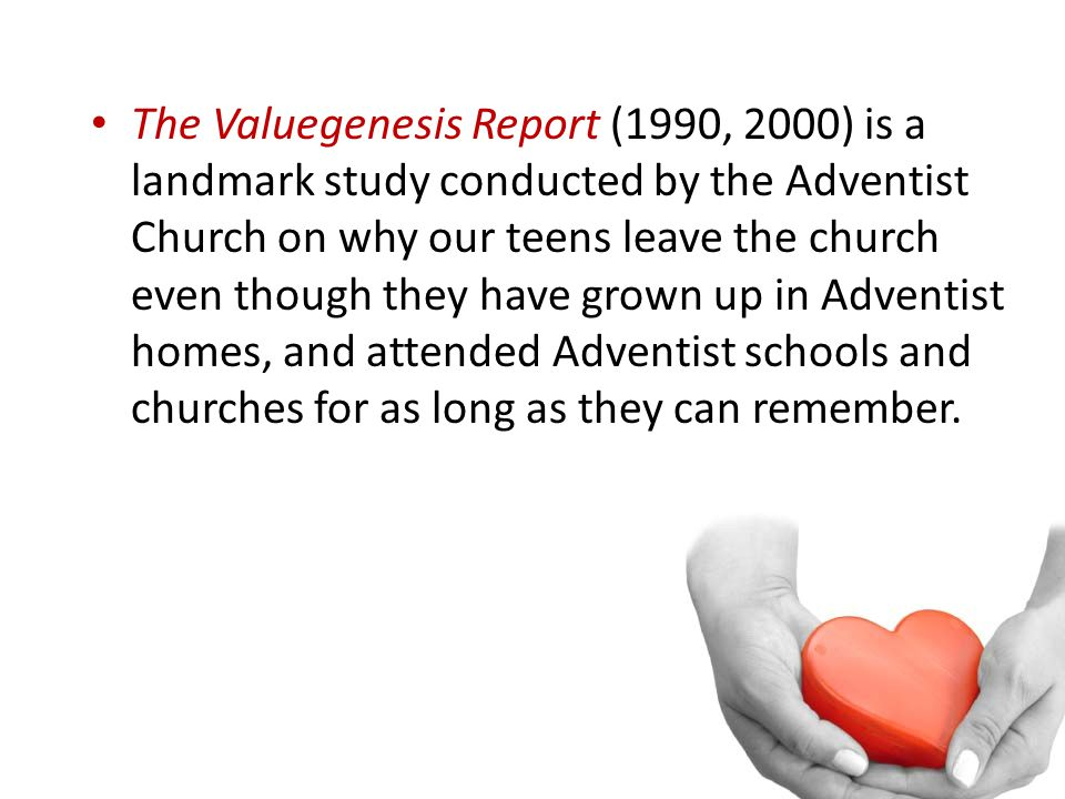 The Valuegenesis Report (1990, 2000) is a landmark study conducted by the Adventist Church on why our teens leave the church even though they have gro