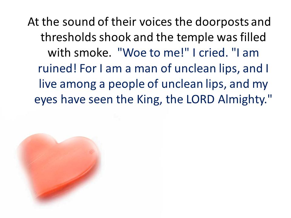 At the sound of their voices the doorposts and thresholds shook and the temple was filled with smoke.