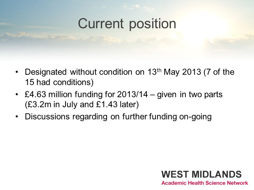 Current position Designated without condition on 13 th May 2013 (7 of the 15 had conditions) £4.63 million funding for 2013/14 – given in two parts (£