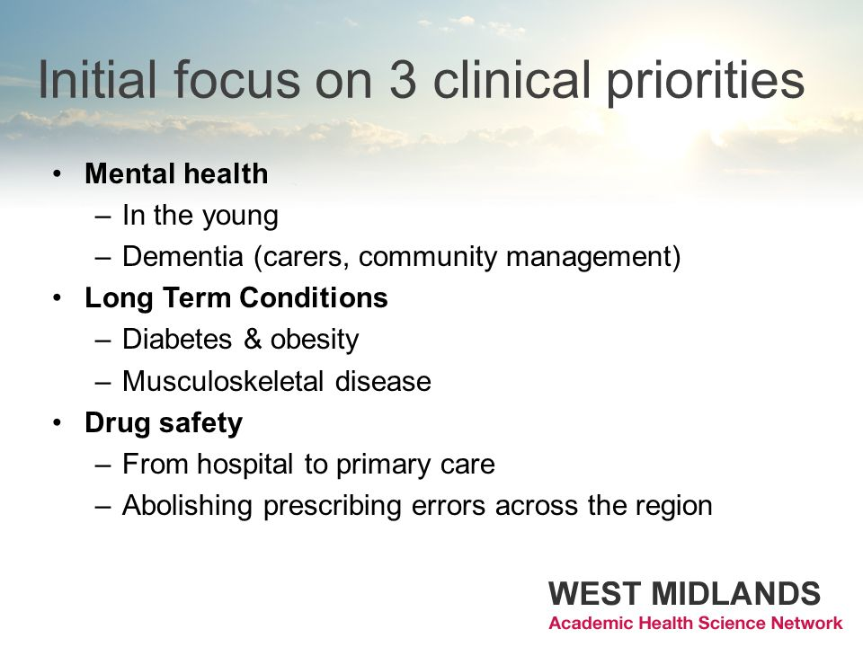 Initial focus on 3 clinical priorities Mental health –In the young –Dementia (carers, community management) Long Term Conditions –Diabetes & obesity –