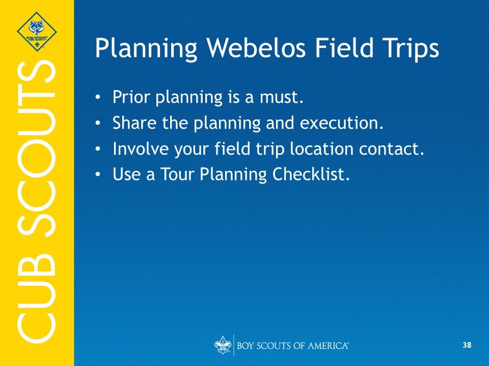 38 Planning Webelos Field Trips Prior planning is a must.