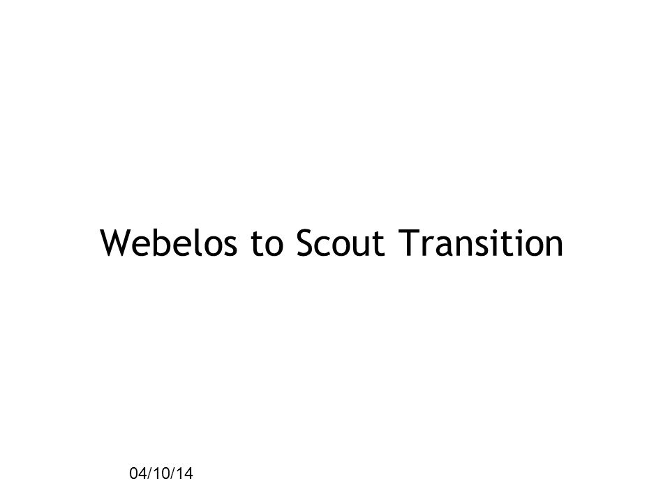 45 04/10/14 Webelos to Scout Transition