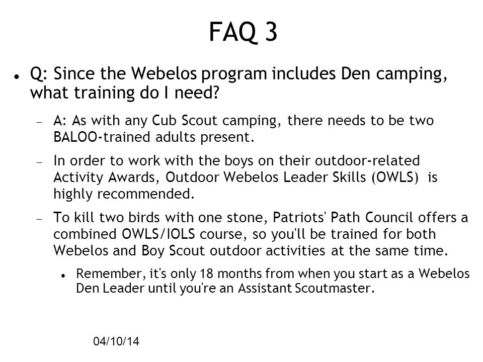 51 04/10/14 FAQ 3 Q: Since the Webelos program includes Den camping, what training do I need.