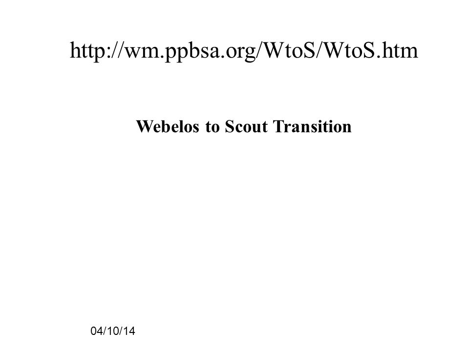 53 04/10/14 http://wm.ppbsa.org/WtoS/WtoS.htm Webelos to Scout Transition