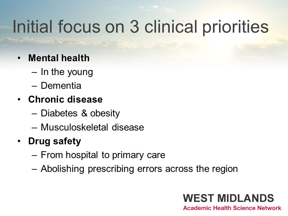 Initial focus on 3 clinical priorities Mental health –In the young –Dementia Chronic disease –Diabetes & obesity –Musculoskeletal disease Drug safety –From hospital to primary care –Abolishing prescribing errors across the region