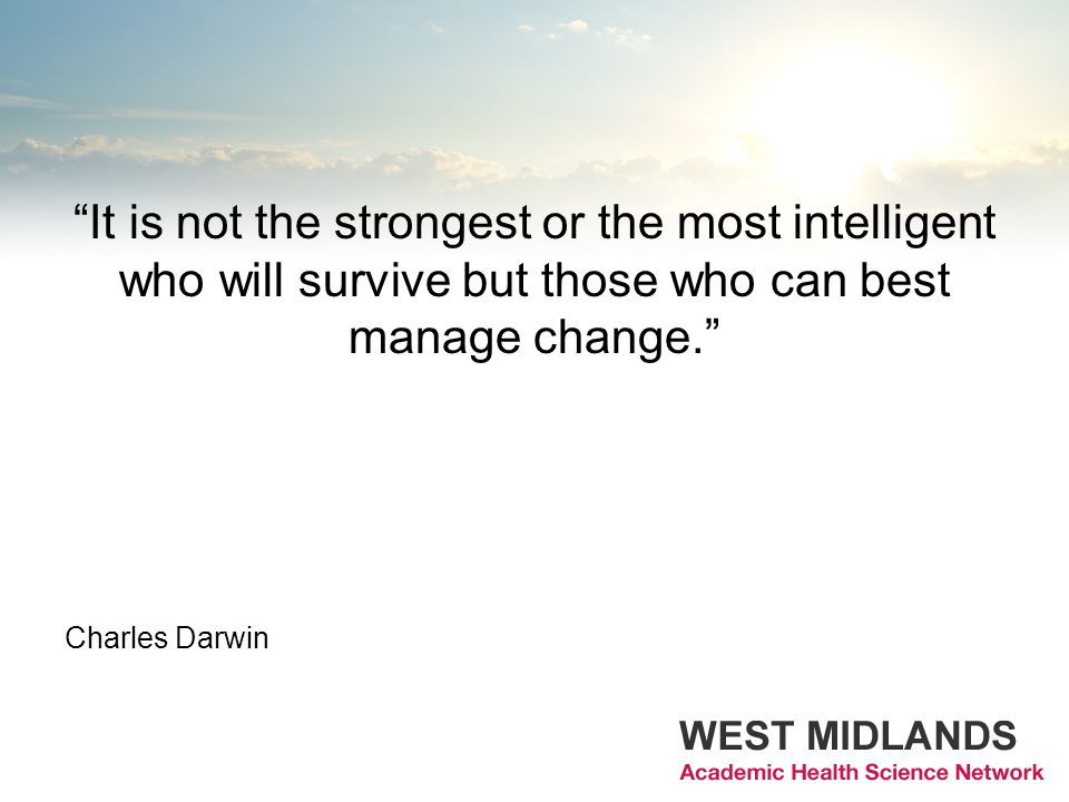 It is not the strongest or the most intelligent who will survive but those who can best manage change. Charles Darwin