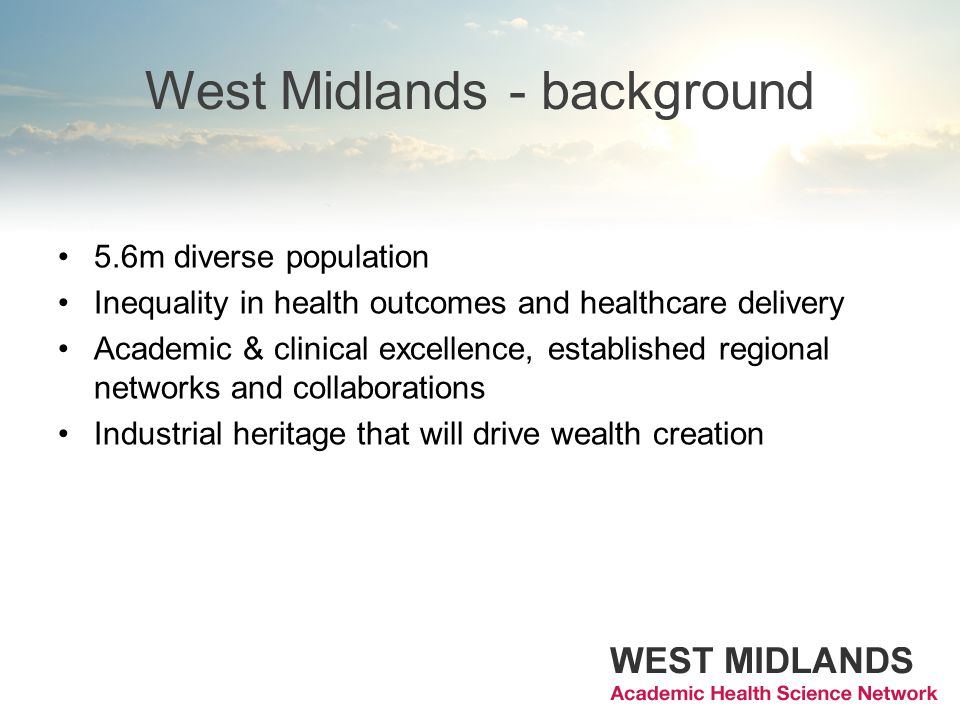West Midlands - background 5.6m diverse population Inequality in health outcomes and healthcare delivery Academic & clinical excellence, established r