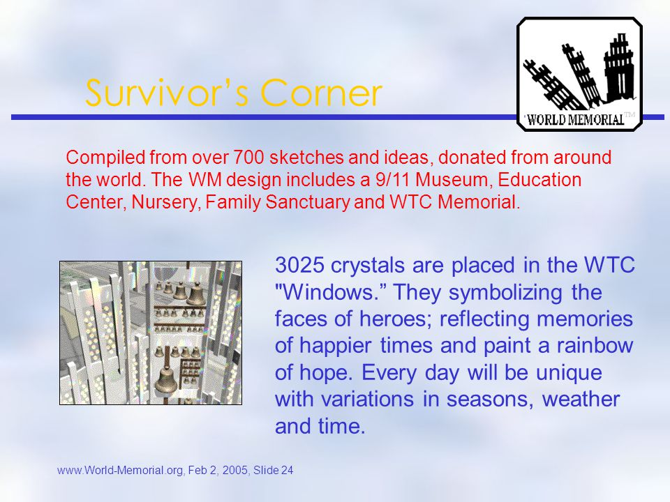 www.World-Memorial.org, Feb 2, 2005, Slide 23 Survivor's Corner Compiled from over 700 sketches and ideas, donated from around the world.